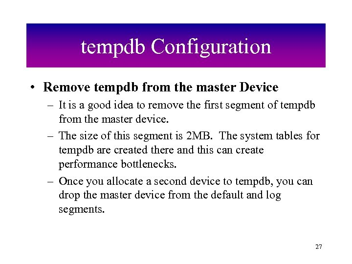 tempdb Configuration • Remove tempdb from the master Device – It is a good