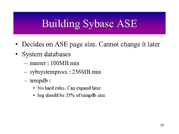 Building Sybase ASE • Decides on ASE page size. Cannot change it later •