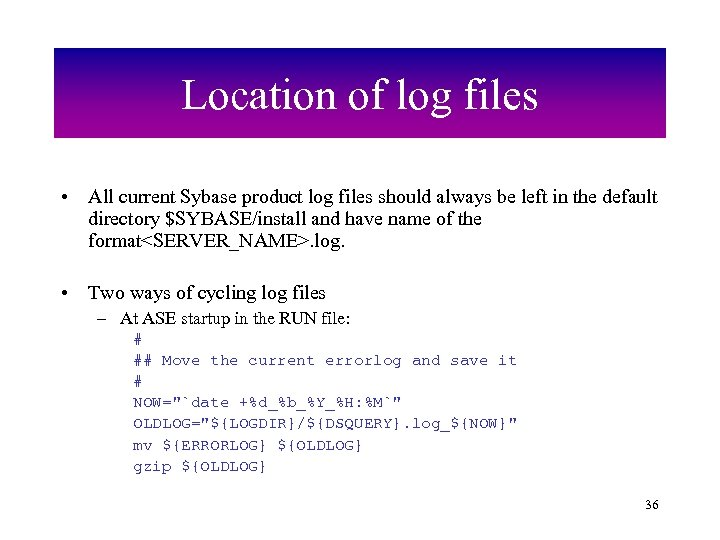 Location of log files • All current Sybase product log files should always be