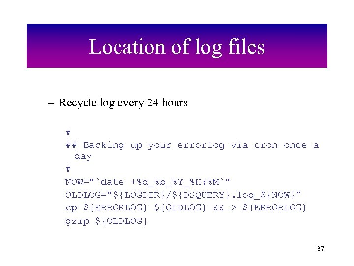 Location of log files – Recycle log every 24 hours # ## Backing up