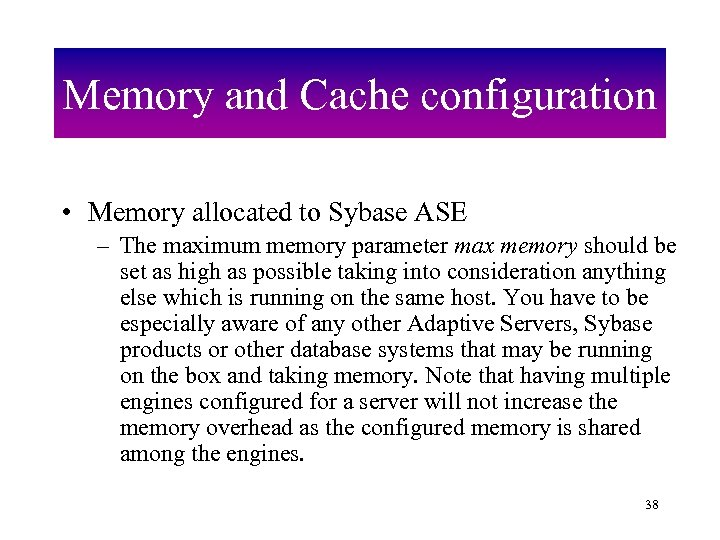 Memory and Cache configuration • Memory allocated to Sybase ASE – The maximum memory