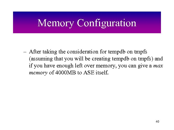Memory Configuration – After taking the consideration for tempdb on tmpfs (assuming that you
