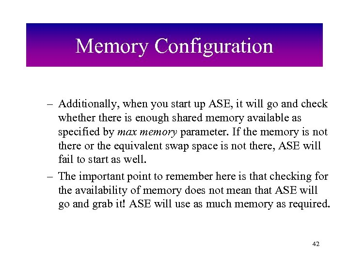 Memory Configuration – Additionally, when you start up ASE, it will go and check