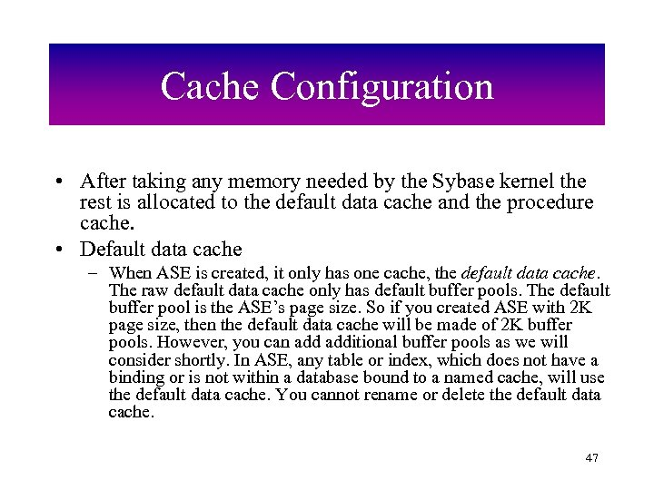Cache Configuration • After taking any memory needed by the Sybase kernel the rest
