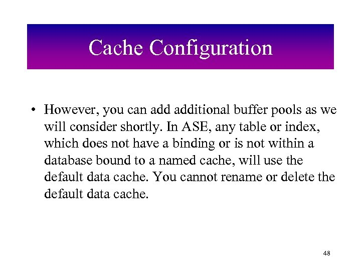 Cache Configuration • However, you can additional buffer pools as we will consider shortly.