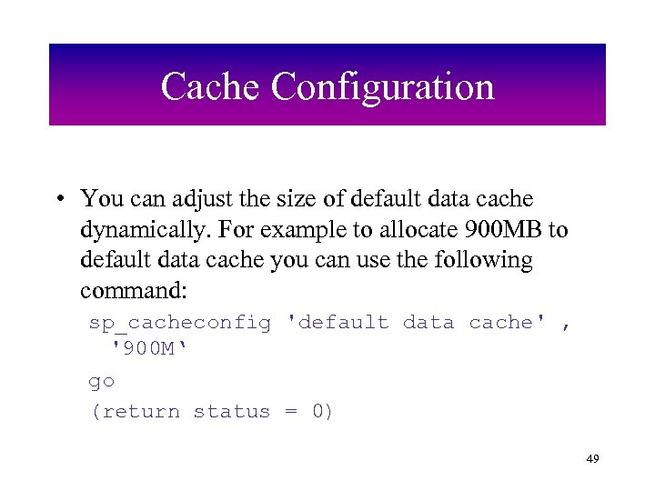 Cache Configuration • You can adjust the size of default data cache dynamically. For