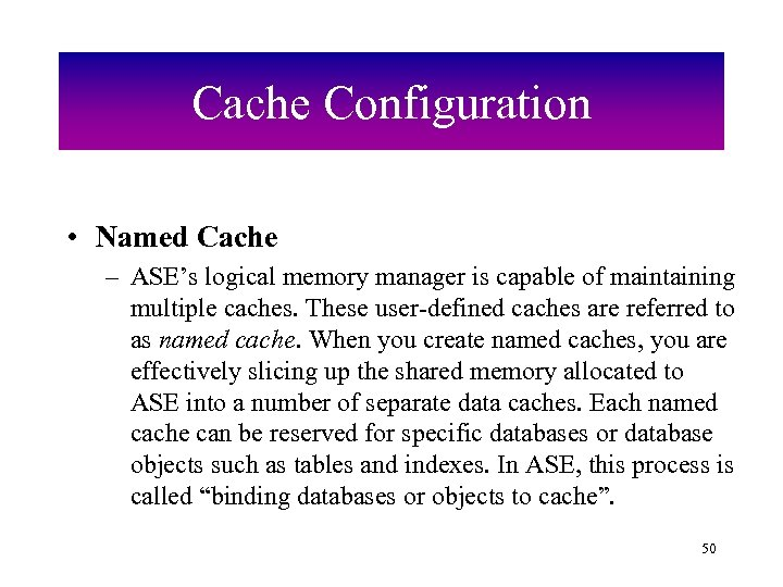 Cache Configuration • Named Cache – ASE's logical memory manager is capable of maintaining
