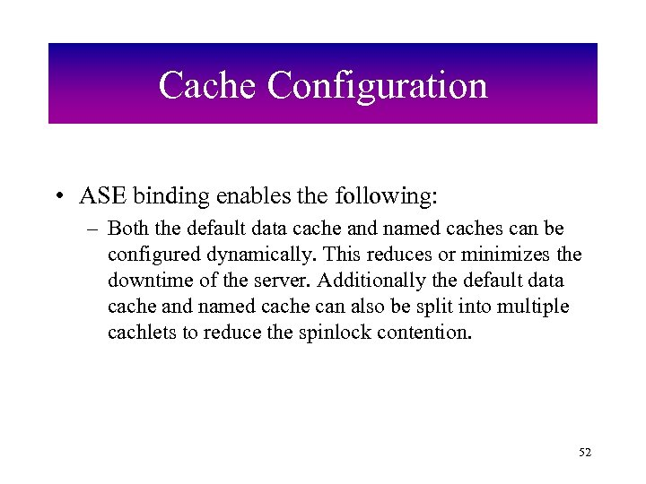 Cache Configuration • ASE binding enables the following: – Both the default data cache