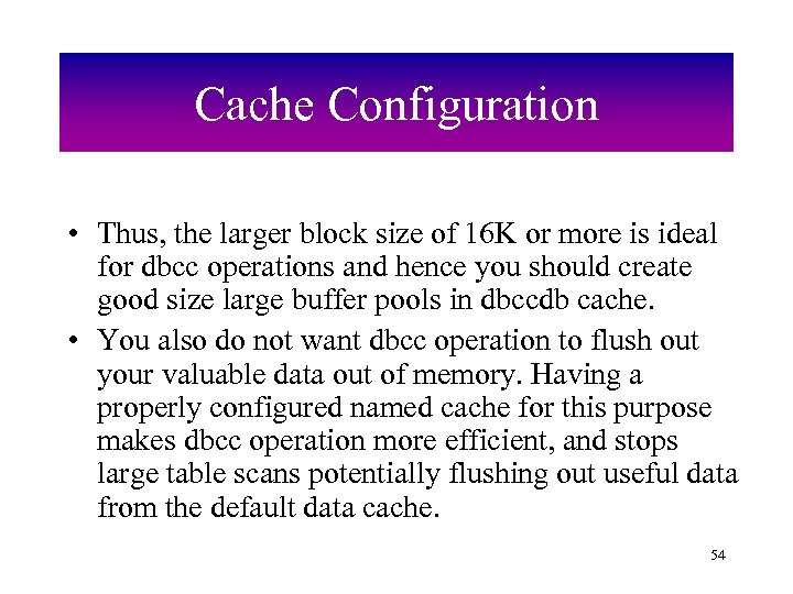 Cache Configuration • Thus, the larger block size of 16 K or more is