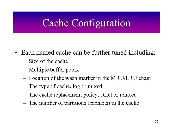 Cache Configuration • Each named cache can be further tuned including: – – –