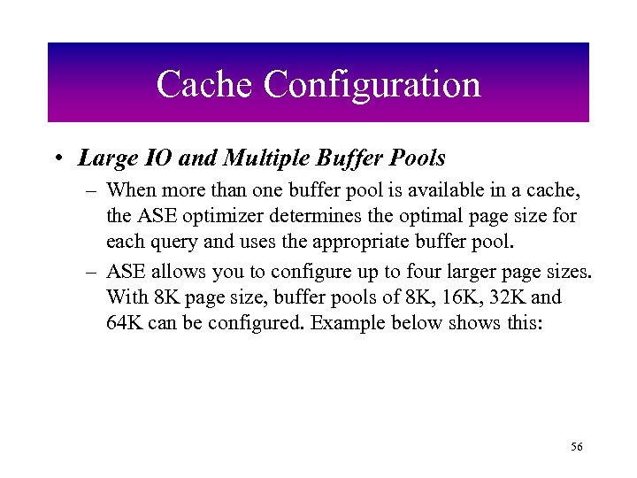 Cache Configuration • Large IO and Multiple Buffer Pools – When more than one