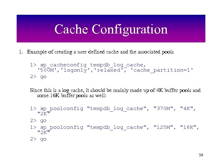 Cache Configuration 1. Example of creating a user defined cache and the associated pools