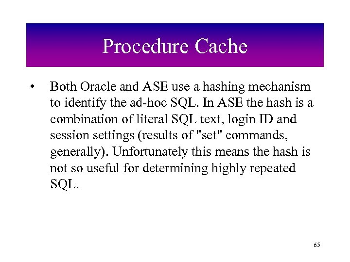 Procedure Cache • Both Oracle and ASE use a hashing mechanism to identify the