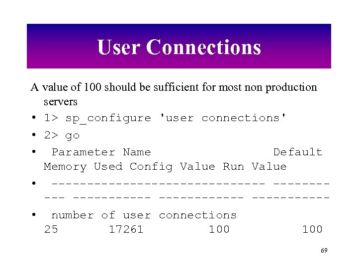 User Connections A value of 100 should be sufficient for most non production servers
