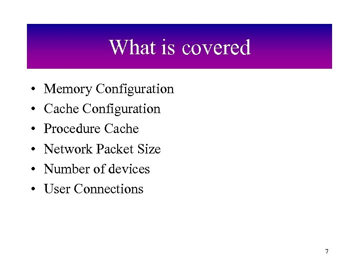 What is covered • • • Memory Configuration Cache Configuration Procedure Cache Network Packet