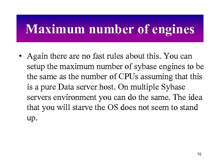 Maximum number of engines • Again there are no fast rules about this. You