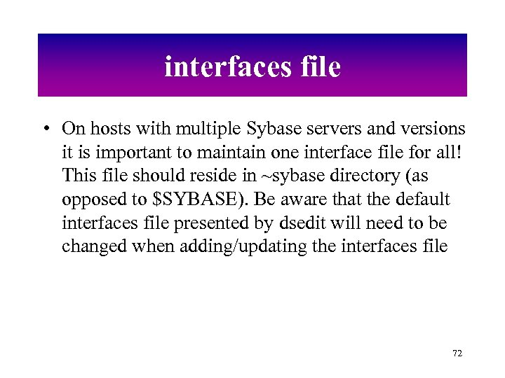 interfaces file • On hosts with multiple Sybase servers and versions it is important