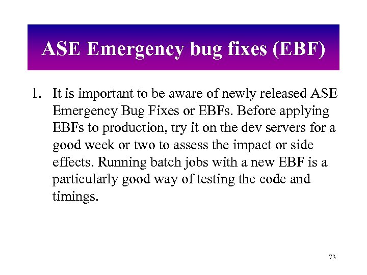 ASE Emergency bug fixes (EBF) 1. It is important to be aware of newly