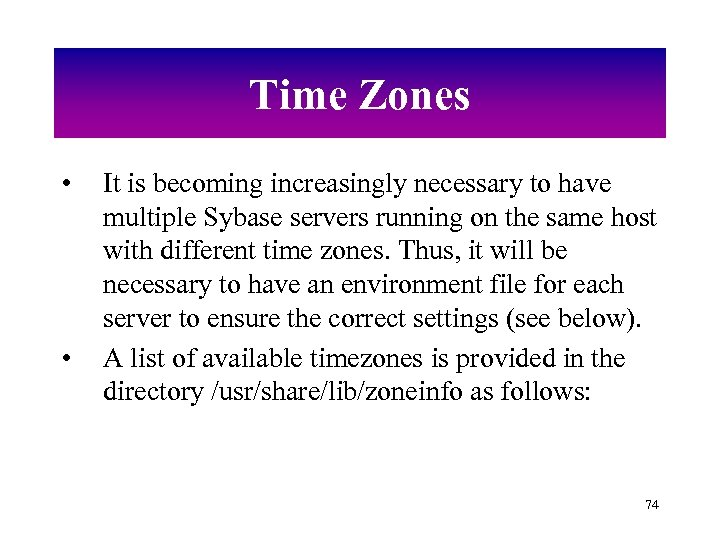 Time Zones • • It is becoming increasingly necessary to have multiple Sybase servers