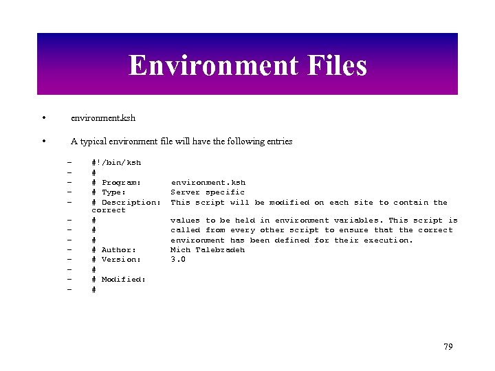 Environment Files • environment. ksh • A typical environment file will have the following