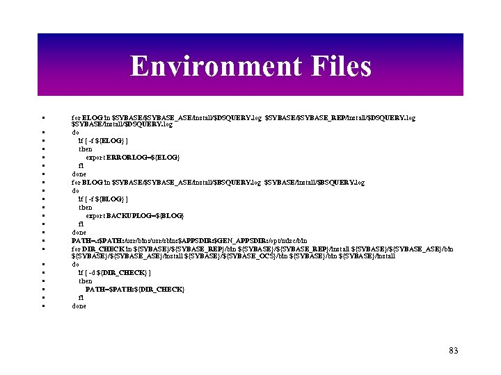 Environment Files • • • • • • for ELOG in $SYBASE/$SYBASE_ASE/install/$DSQUERY. log $SYBASE/$SYBASE_REP/install/$DSQUERY.