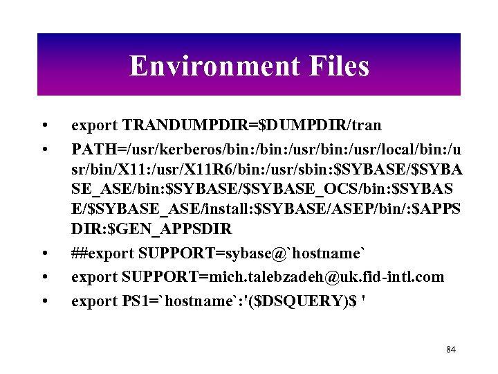 Environment Files • • • export TRANDUMPDIR=$DUMPDIR/tran PATH=/usr/kerberos/bin: /usr/bin: /usr/local/bin: /u sr/bin/X 11: /usr/X