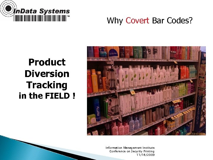 Why Covert Bar Codes? Product Diversion Tracking in the FIELD ! Information Management Institute