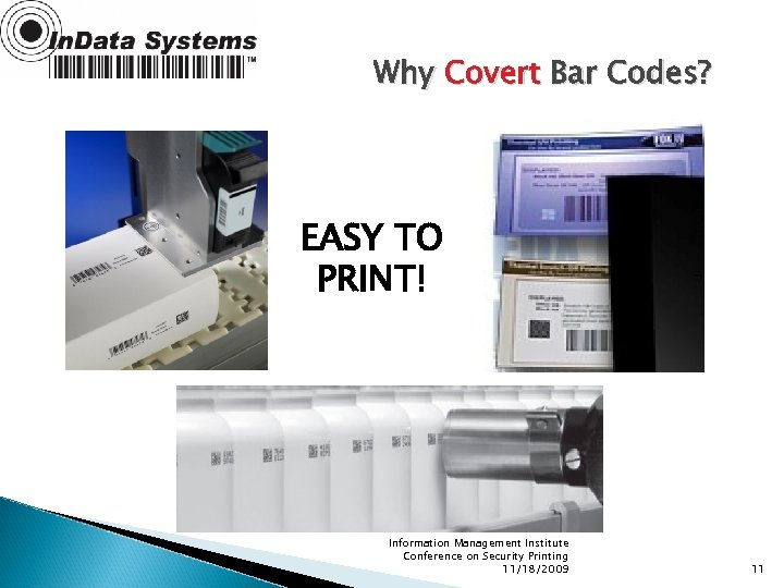 Why Covert Bar Codes? EASY TO PRINT! Information Management Institute Conference on Security Printing