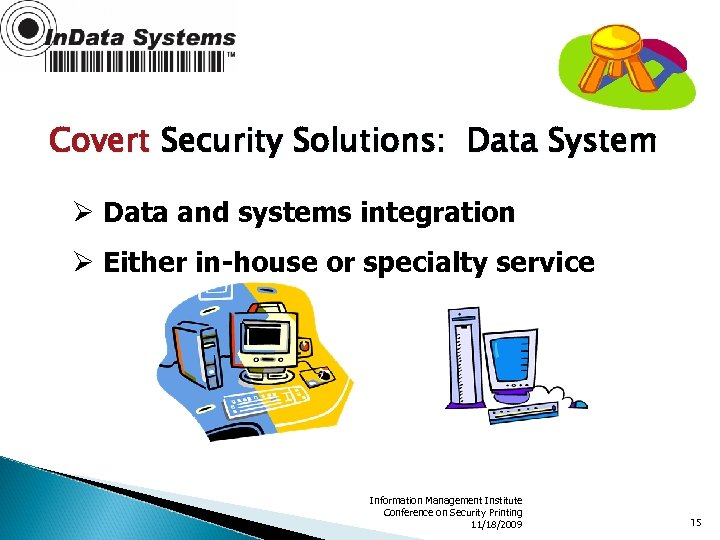 Covert Security Solutions: Data System Ø Data and systems integration Ø Either in-house or