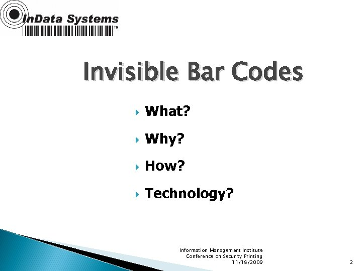 Invisible Bar Codes What? Why? How? Technology? Information Management Institute Conference on Security Printing