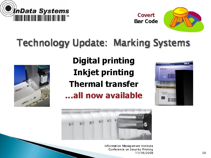 Covert Bar Code Technology Update: Marking Systems Digital printing Inkjet printing Thermal transfer …all