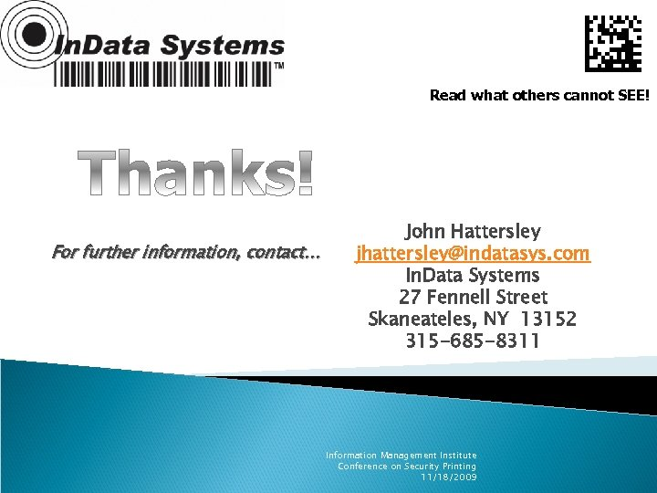 Read what others cannot SEE! For further information, contact… John Hattersley jhattersley@indatasys. com In.