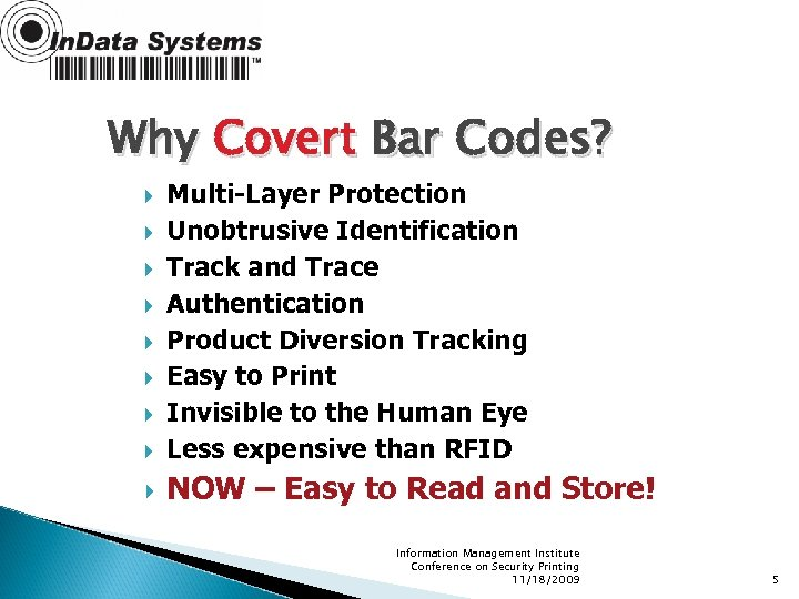 Why Covert Bar Codes? Multi-Layer Protection Unobtrusive Identification Track and Trace Authentication Product Diversion
