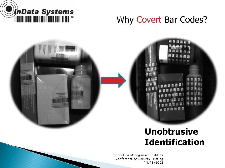 Why Covert Bar Codes? Unobtrusive Identification Information Management Institute Conference on Security Printing 11/18/2009