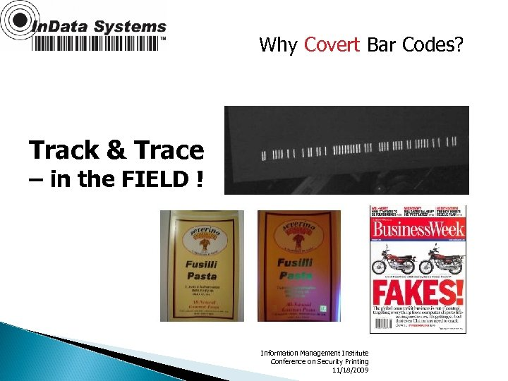 Why Covert Bar Codes? Track & Trace – in the FIELD ! Information Management