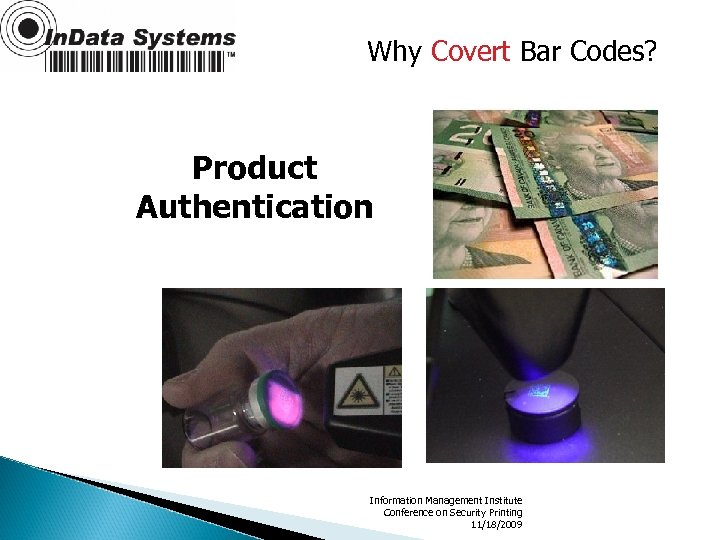 Why Covert Bar Codes? Product Authentication Information Management Institute Conference on Security Printing 11/18/2009