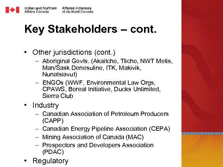 Key Stakeholders – cont. • Other jurisdictions (cont. ) – Aboriginal Govts. (Akaitcho, Tlicho,