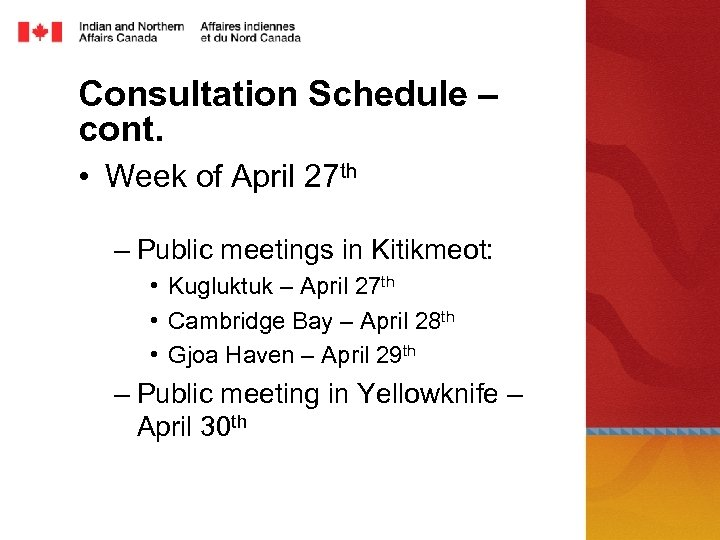 Consultation Schedule – cont. • Week of April 27 th – Public meetings in