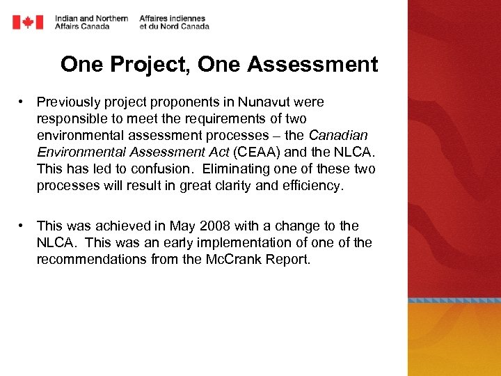 One Project, One Assessment • Previously project proponents in Nunavut were responsible to meet