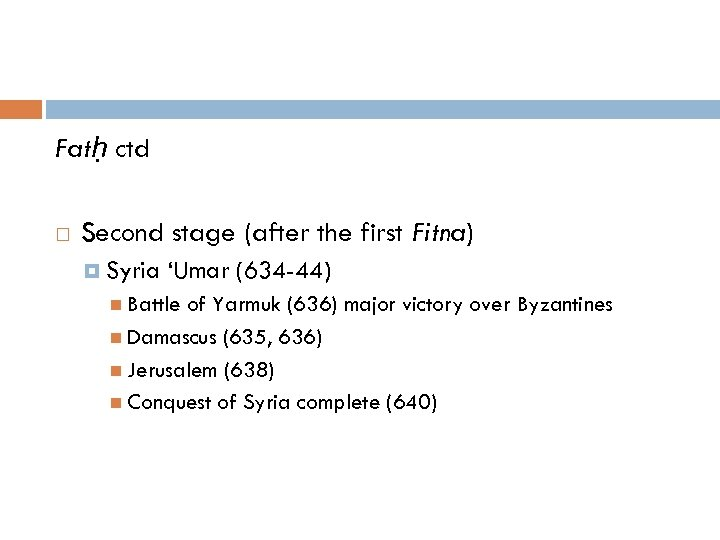 Fatḥ ctd Second stage (after the first Fitna) Syria 'Umar (634 -44) Battle of