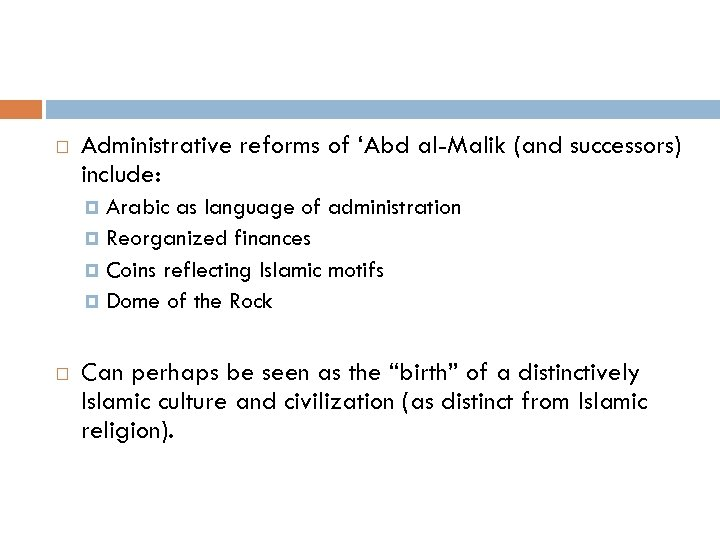 Administrative reforms of 'Abd al-Malik (and successors) include: Arabic as language of administration