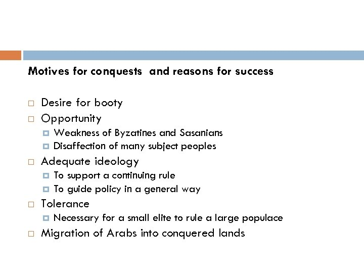 Motives for conquests and reasons for success Desire for booty Opportunity Adequate ideology To
