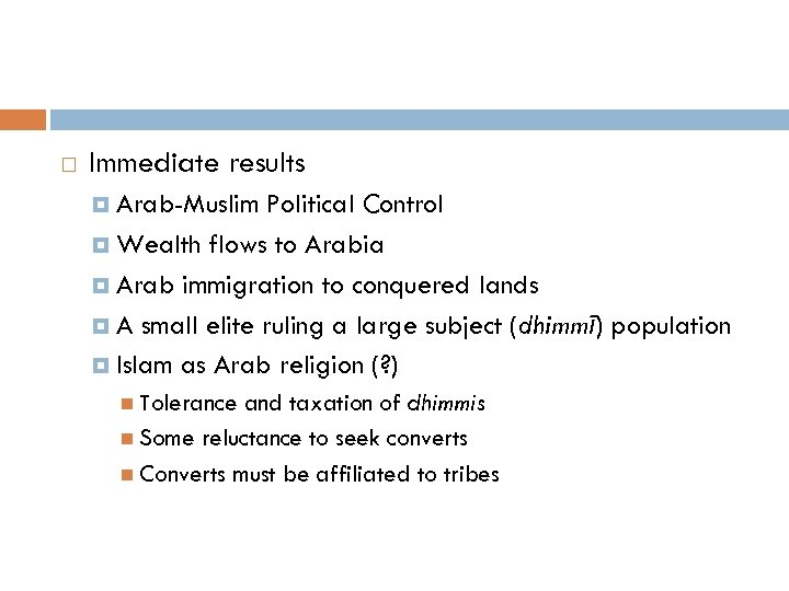 Immediate results Arab-Muslim Political Control Wealth flows to Arabia Arab immigration to conquered
