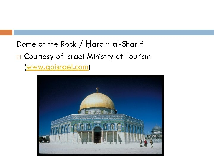 Dome of the Rock / Ḥaram al-Sharīf Courtesy of Israel Ministry of Tourism (www.