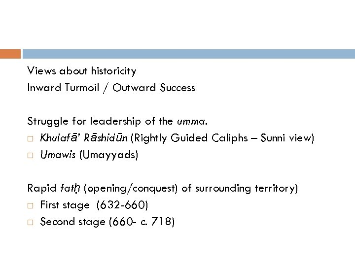 Views about historicity Inward Turmoil / Outward Success Struggle for leadership of the umma.