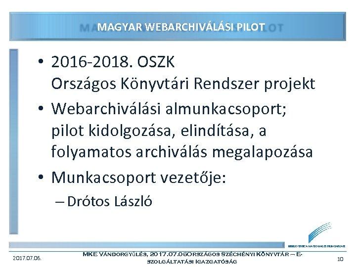 MAGYAR WEBARCHIVÁLÁSI PILOT • 2016 -2018. OSZK Országos Könyvtári Rendszer projekt • Webarchiválási almunkacsoport;
