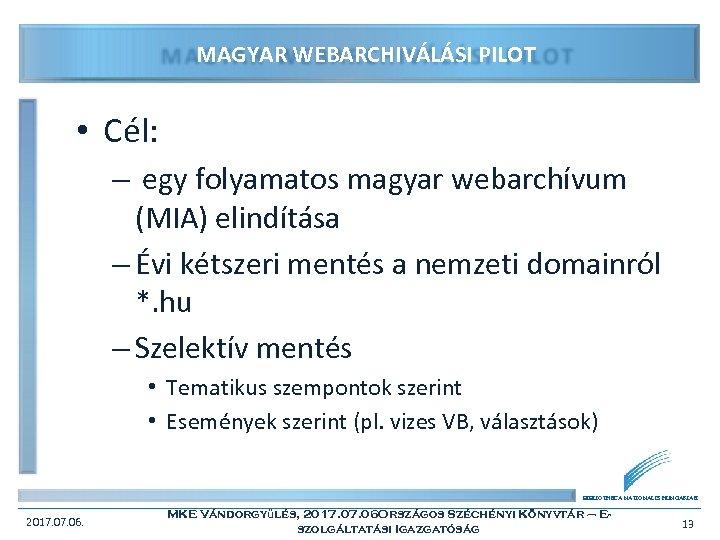 MAGYAR WEBARCHIVÁLÁSI PILOT • Cél: – egy folyamatos magyar webarchívum (MIA) elindítása – Évi