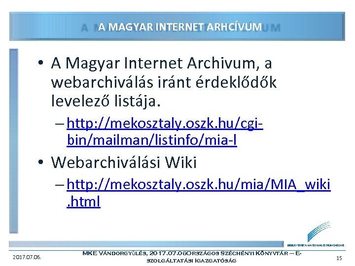 A MAGYAR INTERNET ARHCÍVUM • A Magyar Internet Archivum, a webarchiválás iránt érdeklődők levelező