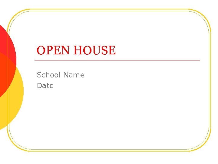 OPEN HOUSE School Name Date