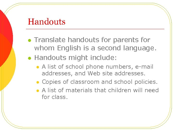 Handouts l l Translate handouts for parents for whom English is a second language.